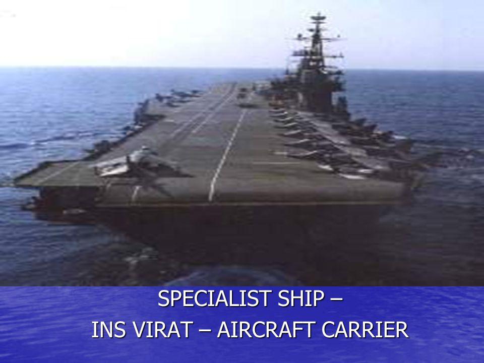 SPECIALIST SHIP – INS VIRAT – AIRCRAFT CARRIER