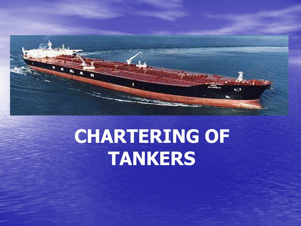 CHARTERING OF TANKERS