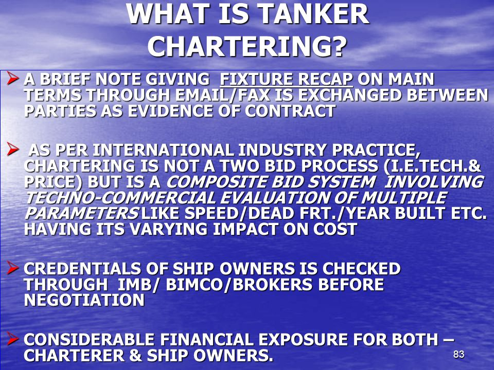 83 WHAT IS TANKER CHARTERING?  A BRIEF NOTE GIVING FIXTURE RECAP ON MAIN TERMS THROUGH EMAIL/FAX IS EXCHANGED BETWEEN PARTIES AS EVIDENCE OF CONTRACT