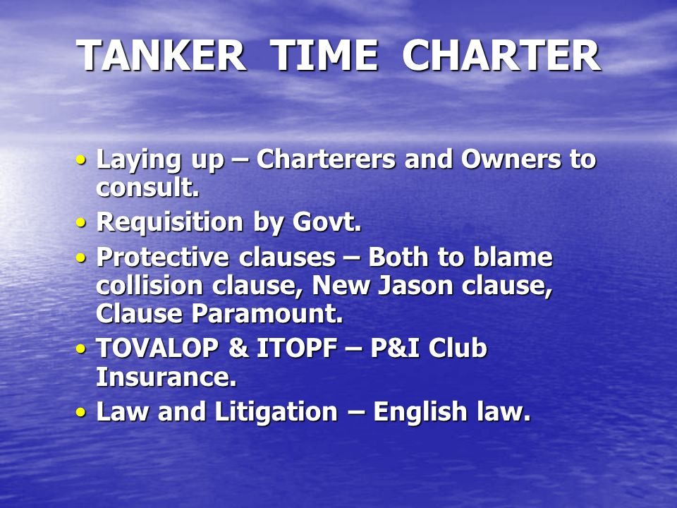 Laying up – Charterers and Owners to consult.Laying up – Charterers and Owners to consult. Requisition by Govt.Requisition by Govt. Protective clauses