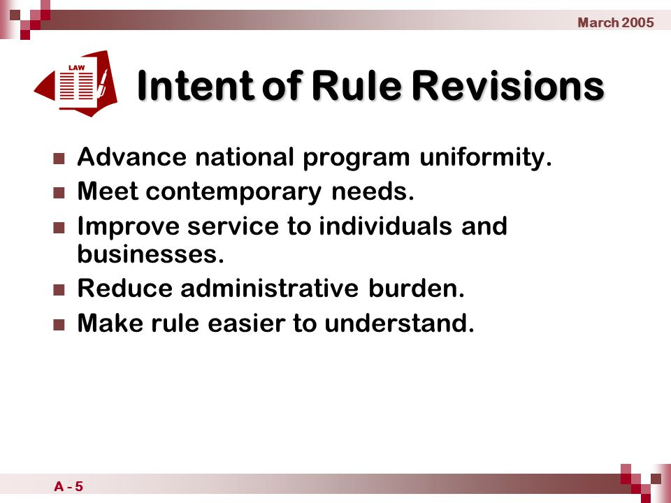 March 2005 A - 5 Intent of Rule Revisions Advance national program uniformity.
