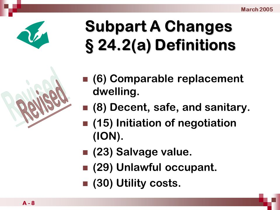March 2005 A - 8 Subpart A Changes § 24.2(a) Definitions (6) Comparable replacement dwelling.