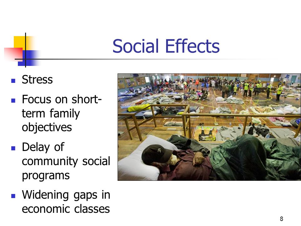 8 Social Effects Stress Focus on short- term family objectives Delay of community social programs Widening gaps in economic classes