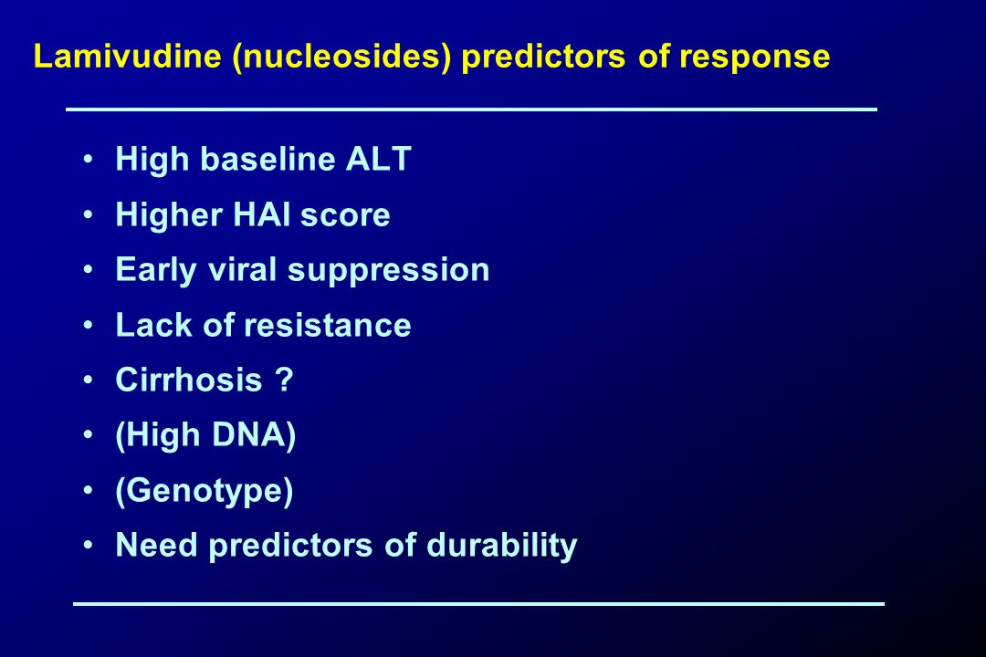 Lamivudine (nucleosides) predictors of response High baseline ALT Higher HAI score Early viral suppression Lack of resistance Cirrhosis .