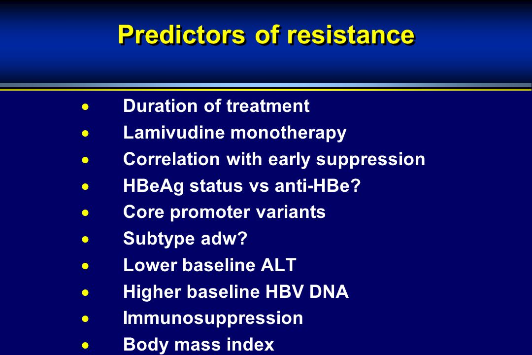 Predictors of resistance  Duration of treatment  Lamivudine monotherapy  Correlation with early suppression  HBeAg status vs anti-HBe.