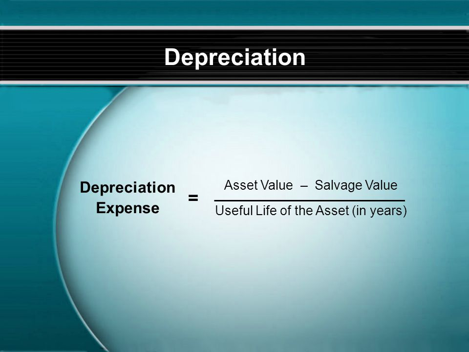 Depreciation Depreciation Expense Asset Value – Salvage Value Useful Life of the Asset (in years) =