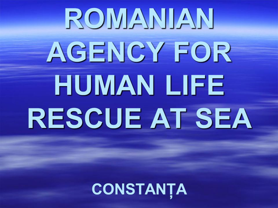 ROMANIAN AGENCY FOR HUMAN LIFE RESCUE AT SEA CONSTANŢA
