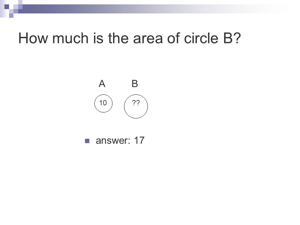 10?? How much is the area of circle B? answer: 17 A B