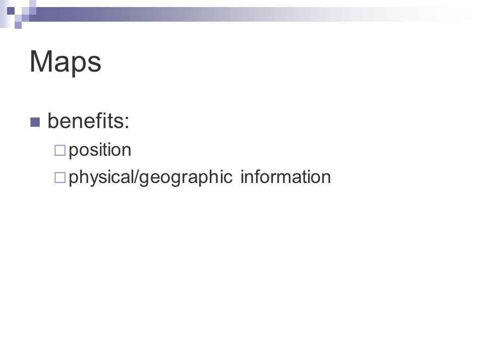 Maps benefits:  position  physical/geographic information