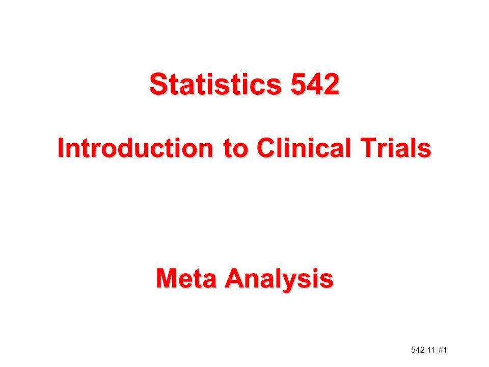 542-11-#12 Meta-Analysis Methodology Not New Combining p-values, Fisher (1948) Analysis of Variance, Fisher (1938) Combining 2x2 Tables –Mantel-Haenszel (1959) –Cochran (1954)
