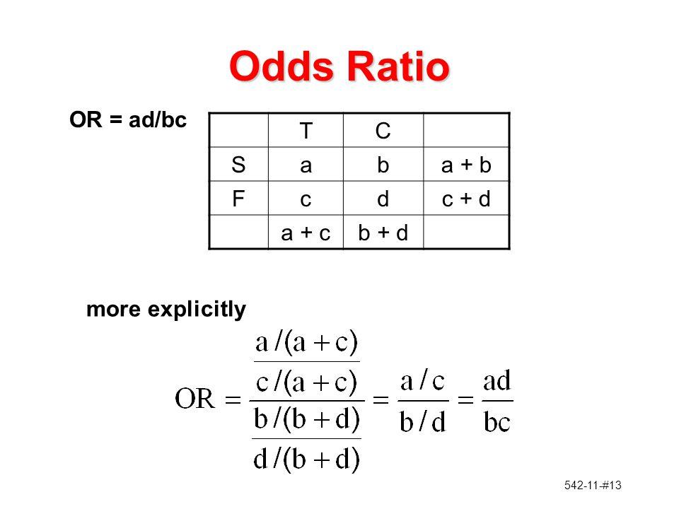542-11-#13 Odds Ratio more explicitly OR = ad/bc TC Saba + b Fcdc + d a + cb + d