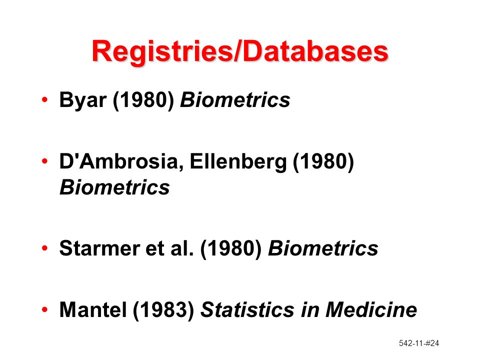 542-11-#24 Registries/Databases Byar (1980) Biometrics D Ambrosia, Ellenberg (1980) Biometrics Starmer et al.