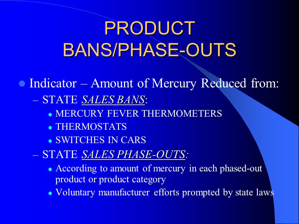 PRODUCT BANS/PHASE-OUTS Indicator – Amount of Mercury Reduced from: SALESBANS – STATE SALES BANS: MERCURY FEVER THERMOMETERS THERMOSTATS SWITCHES IN C