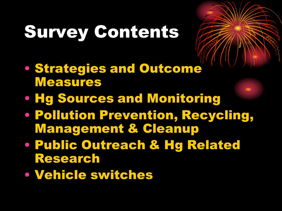 Survey Contents Strategies and Outcome Measures Hg Sources and Monitoring Pollution Prevention, Recycling, Management & Cleanup Public Outreach & Hg R