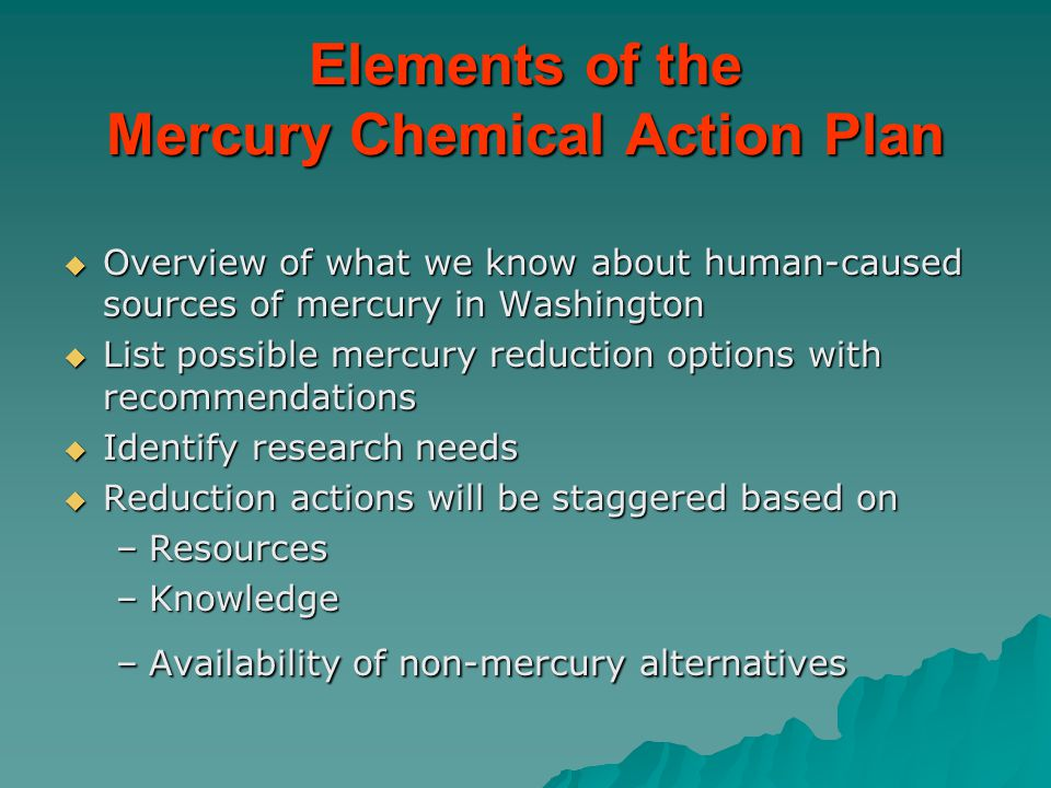 Elements of the Mercury Chemical Action Plan  Overview of what we know about human-caused sources of mercury in Washington  List possible mercury re