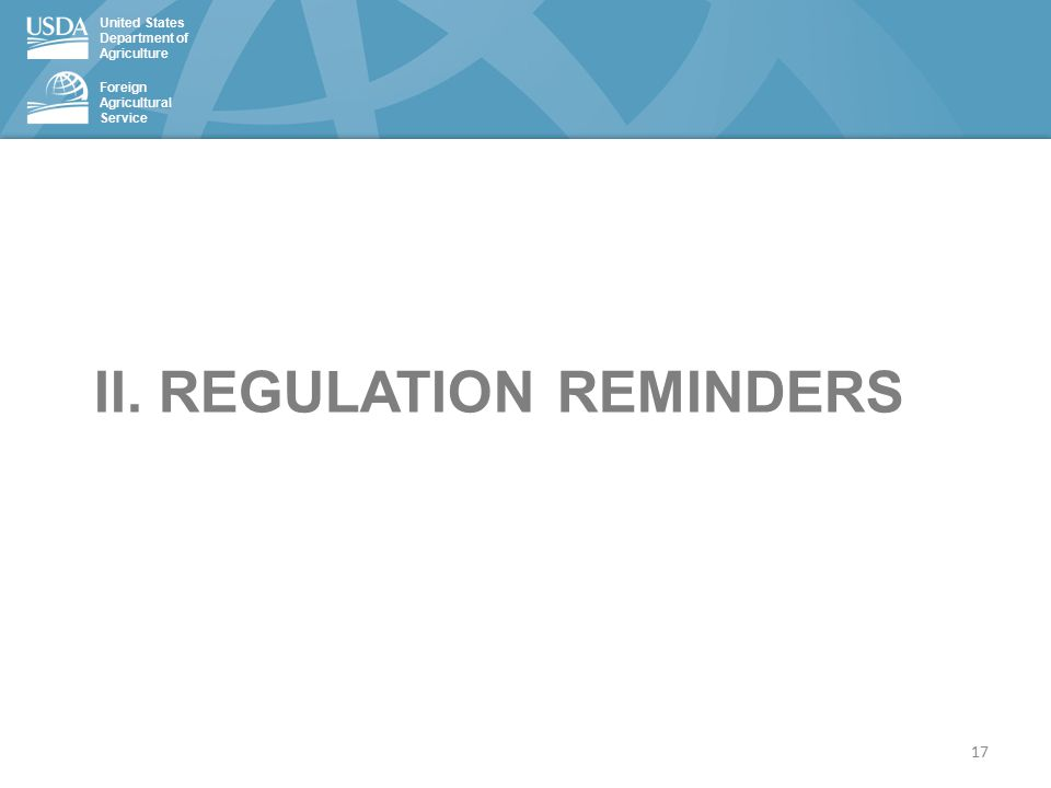 United States Department of Agriculture Foreign Agricultural Service II. REGULATION REMINDERS 17