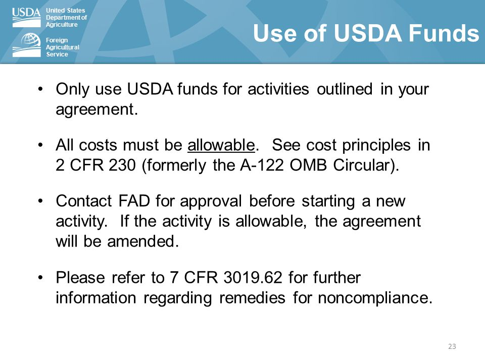 United States Department of Agriculture Foreign Agricultural Service Use of USDA Funds Only use USDA funds for activities outlined in your agreement.