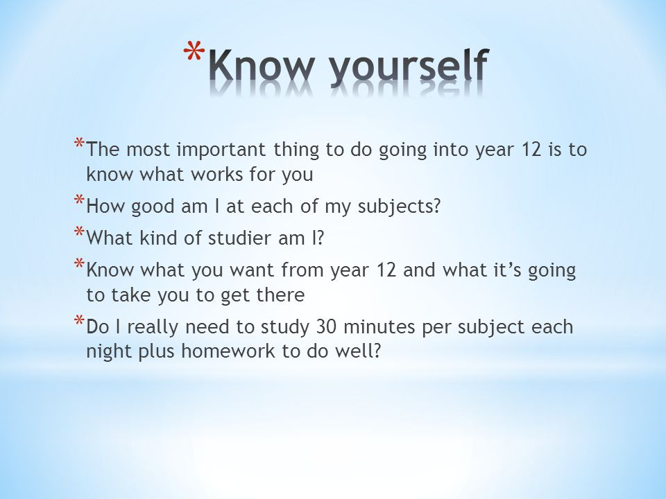 * Know what the specific subject requires from you for you to do well: every subject has different demands.