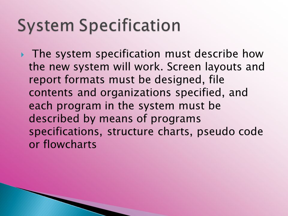  The system specification must describe how the new system will work.