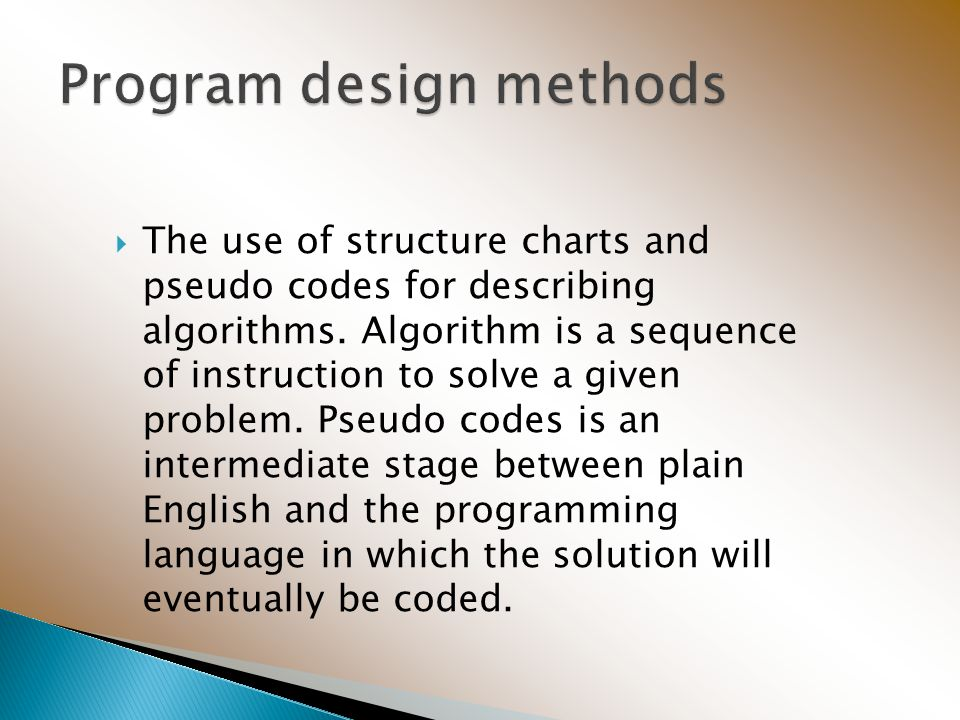  The use of structure charts and pseudo codes for describing algorithms.