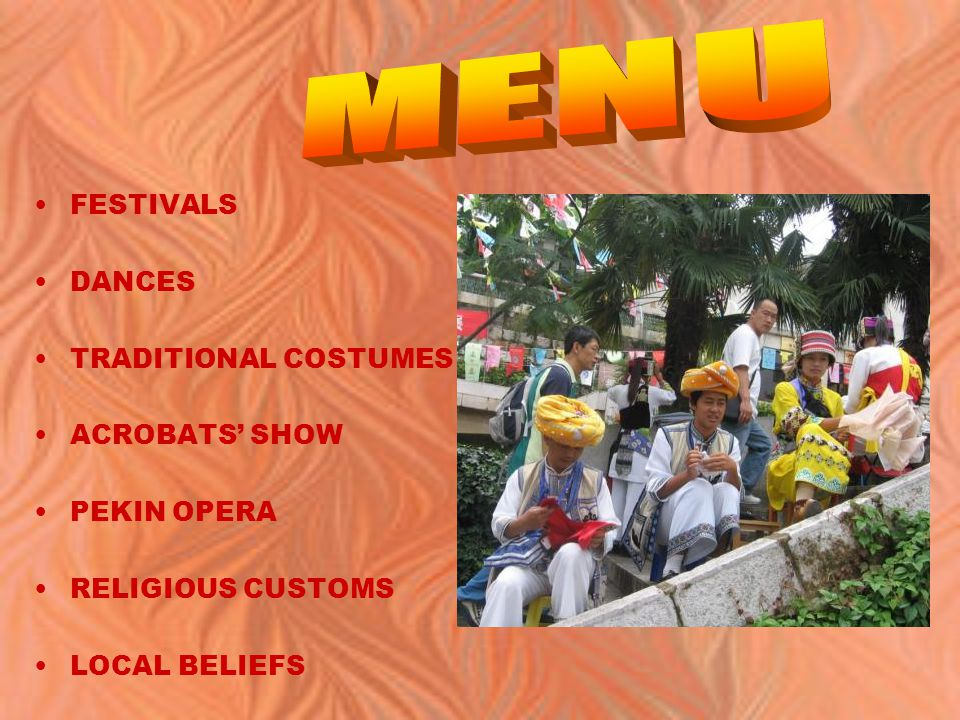 FESTIVALS DANCES TRADITIONAL COSTUMES ACROBATS' SHOW PEKIN OPERA RELIGIOUS CUSTOMS LOCAL BELIEFS