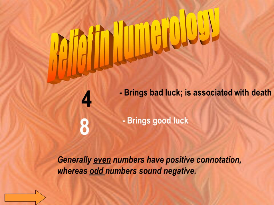 4 - Brings bad luck; is associated with death 8 - Brings good luck Generally even numbers have positive connotation, whereas odd numbers sound negative.