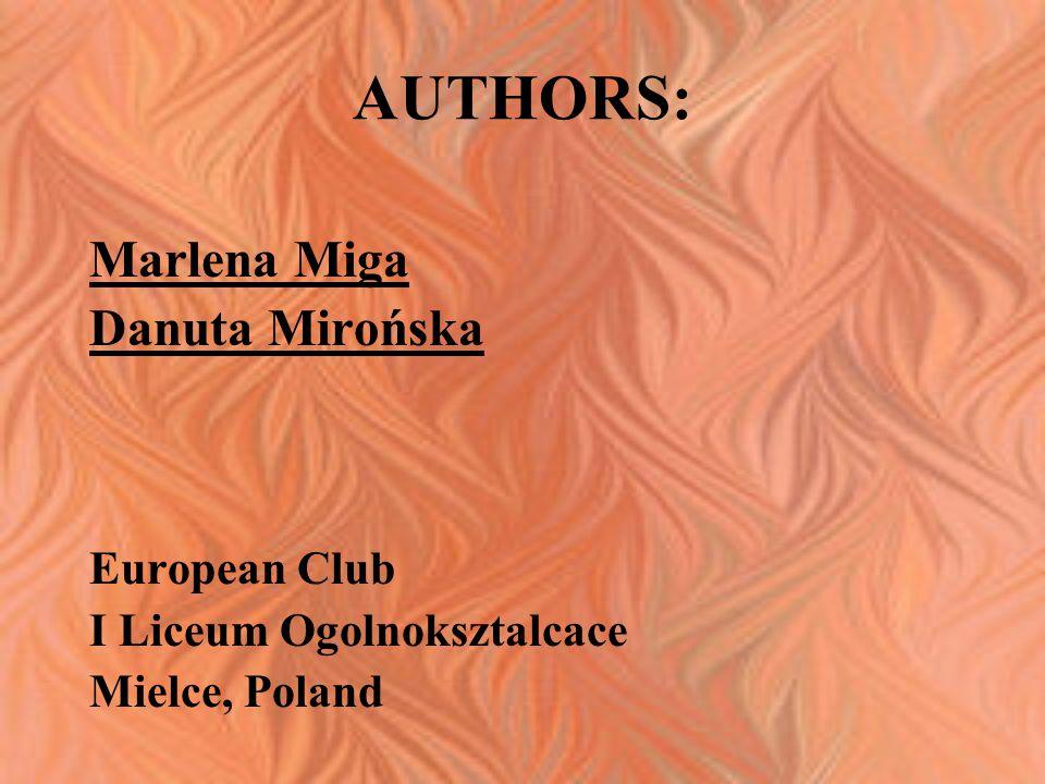 AUTHORS: Marlena Miga Danuta Mirońska European Club I Liceum Ogolnoksztalcace Mielce, Poland