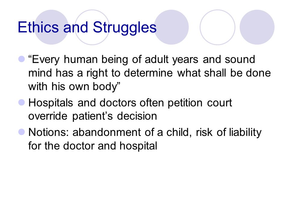 "Ethics and Struggles ""Every human being of adult years and sound mind has a right to determine what shall be done with his own body"" Hospitals and doc"