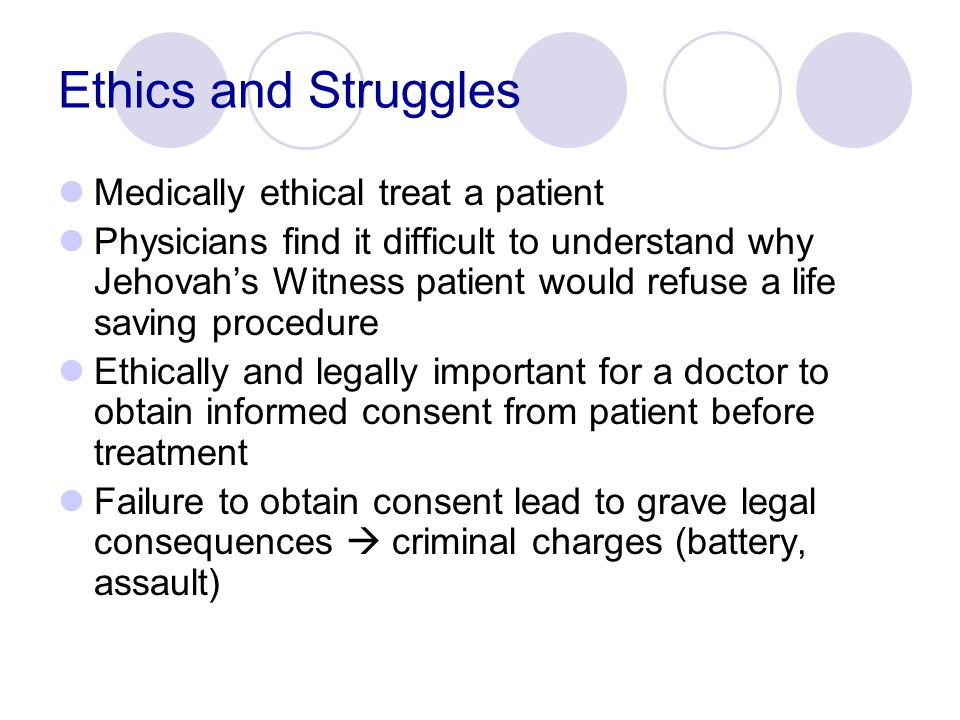 Ethics and Struggles Medically ethical treat a patient Physicians find it difficult to understand why Jehovah's Witness patient would refuse a life sa