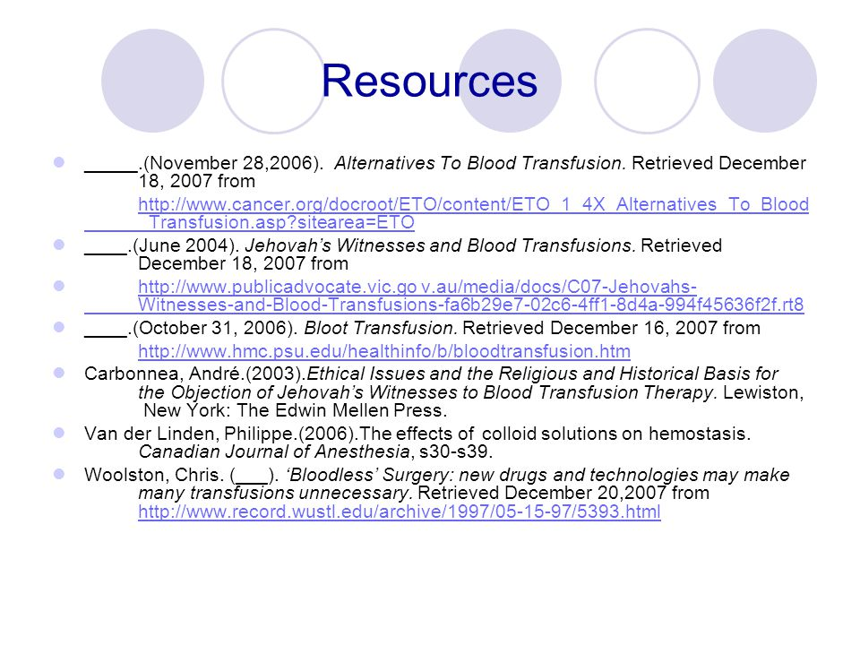 Resources _____.(November 28,2006). Alternatives To Blood Transfusion. Retrieved December 18, 2007 from http://www.cancer.org/docroot/ETO/content/ETO_