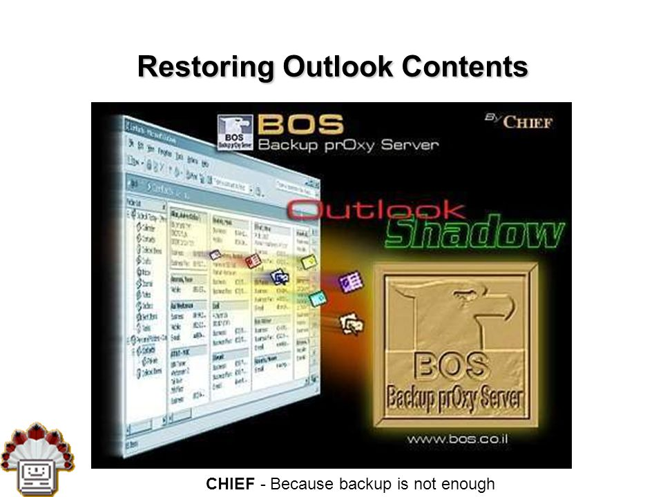 CHIEF - Because backup is not enough Restoring Outlook Contents