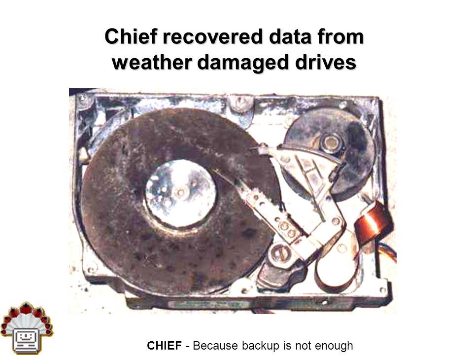 CHIEF - Because backup is not enough Ordinary Backup Don't worry.