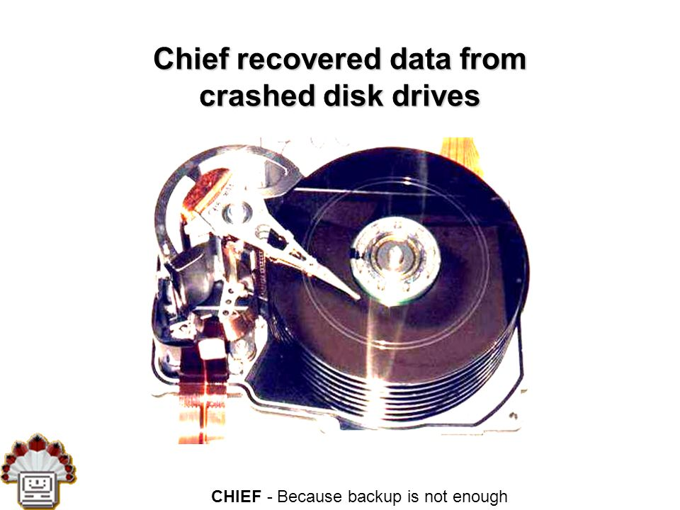 CHIEF - Because backup is not enough Chief recovered data from crashed disk drives