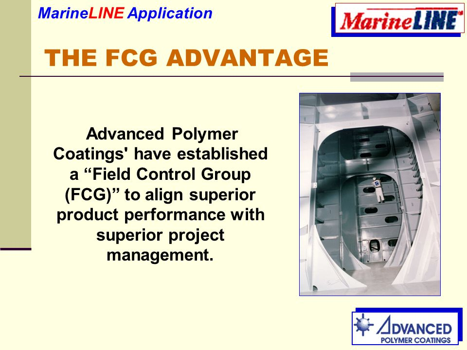 THE FCG ADVANTAGE Advanced Polymer Coatings have established a Field Control Group (FCG) to align superior product performance with superior project management.