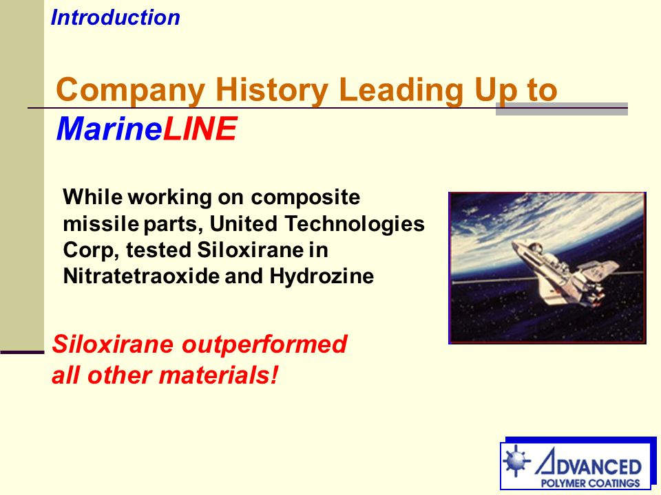 Company History Leading Up to MarineLINE While working on composite missile parts, United Technologies Corp, tested Siloxirane in Nitratetraoxide and Hydrozine Siloxirane outperformed all other materials.