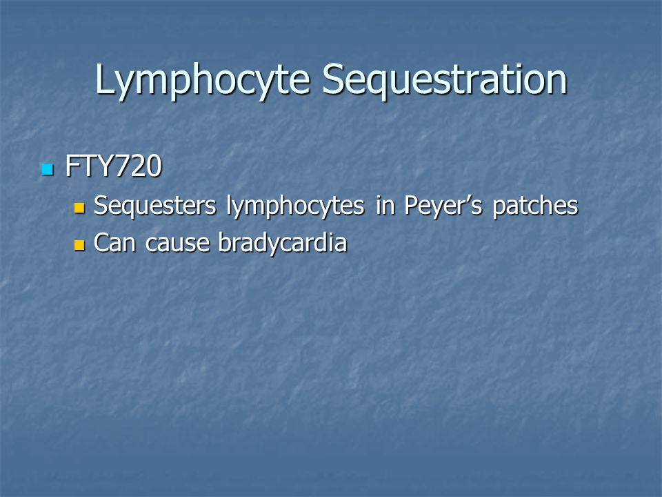 Lymphocyte Sequestration FTY720 FTY720 Sequesters lymphocytes in Peyer's patches Sequesters lymphocytes in Peyer's patches Can cause bradycardia Can cause bradycardia