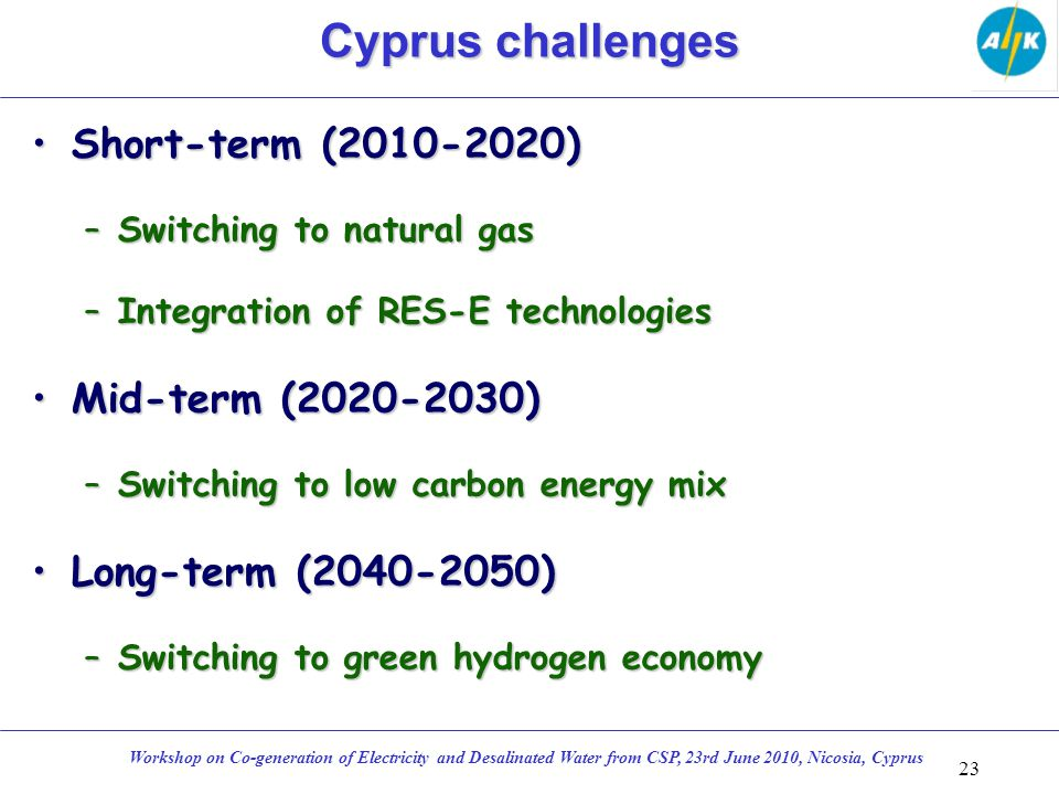 Short-term (2010-2020)Short-term (2010-2020) –Switching to natural gas –Integration of RES-E technologies Mid-term (2020-2030)Mid-term (2020-2030) –Sw