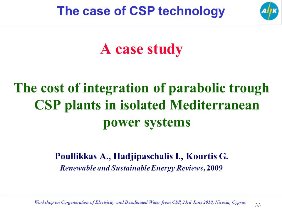 A case study The cost of integration of parabolic trough CSP plants in isolated Mediterranean power systems Poullikkas A., Hadjipaschalis I., Kourtis