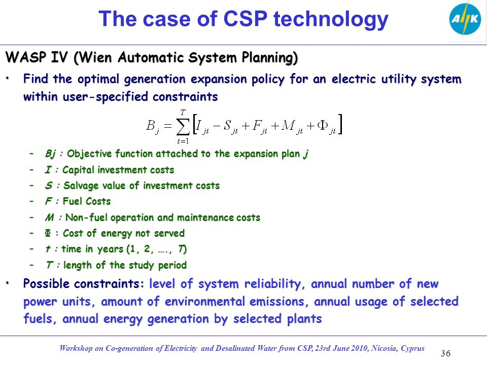 36 Workshop on Co-generation of Electricity and Desalinated Water from CSP, 23rd June 2010, Nicosia, Cyprus WASP IV (Wien Automatic System Planning) F