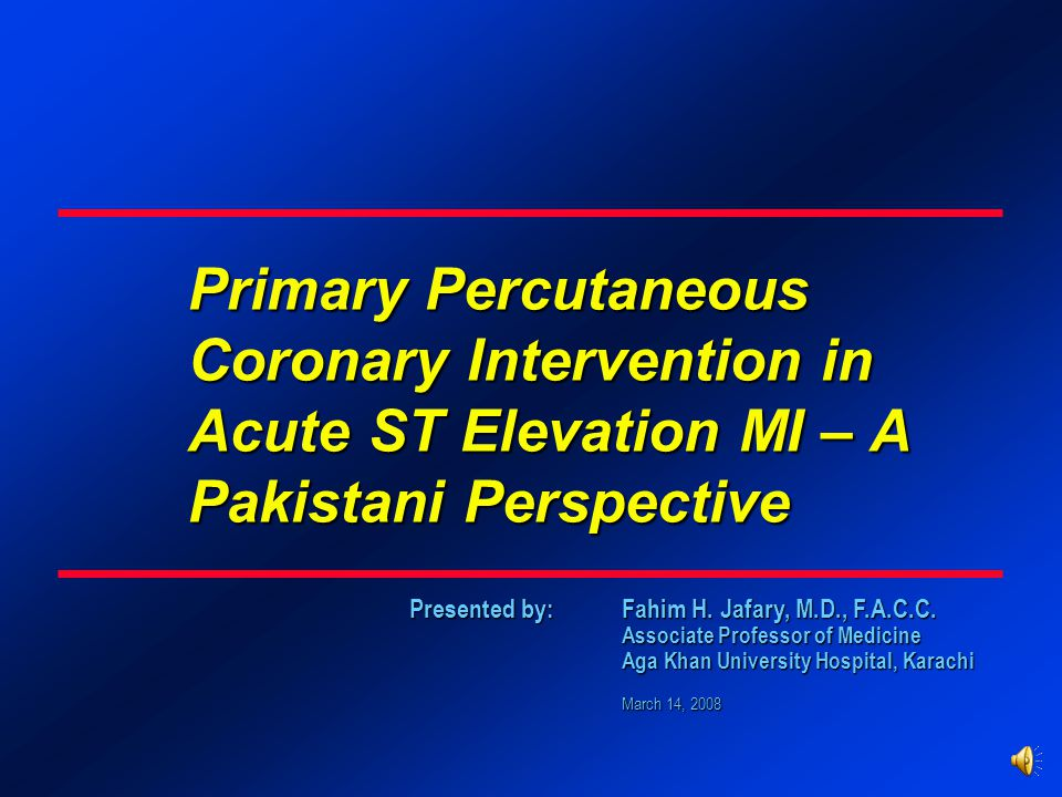 Jafary / Aga Khan University Hospital What predicts good or bad outcomes after primary PCI ?  Time