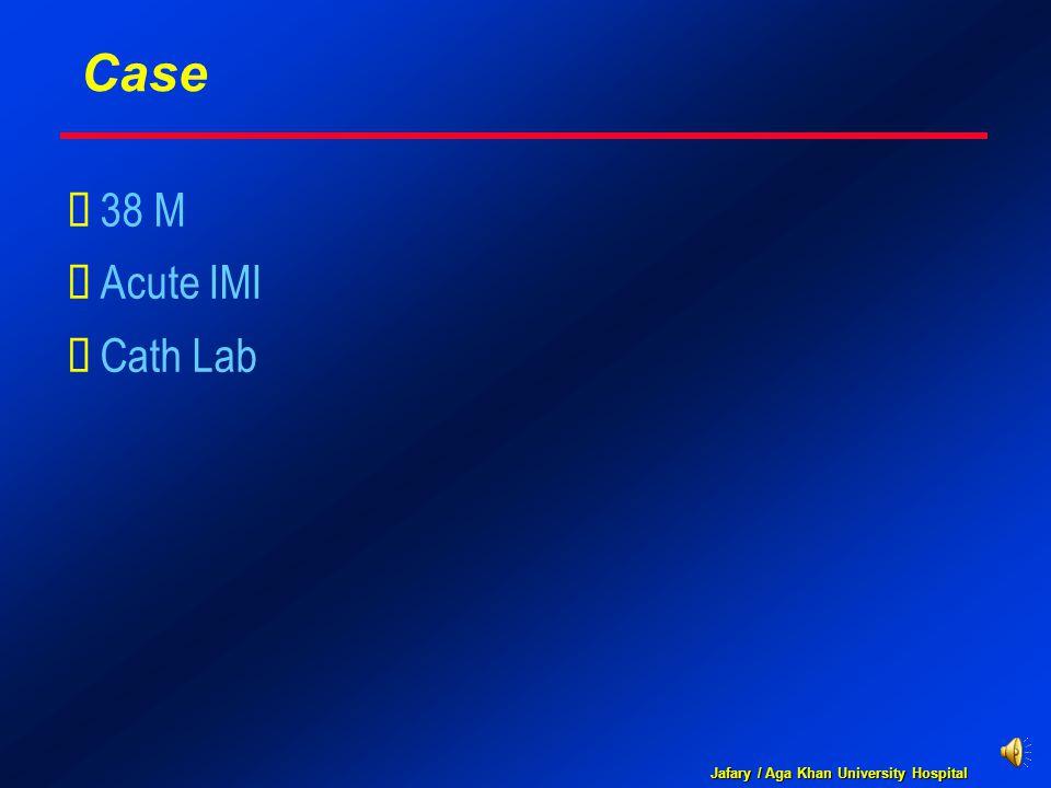 Jafary / Aga Khan University Hospital Case  38 M  Acute IMI  Cath Lab