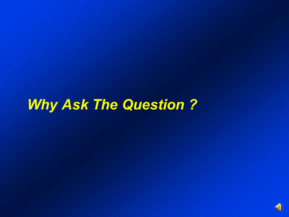 Why Ask The Question ?