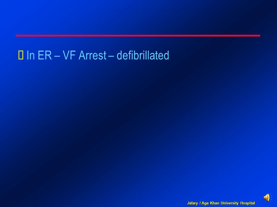 Jafary / Aga Khan University Hospital  In ER – VF Arrest – defibrillated