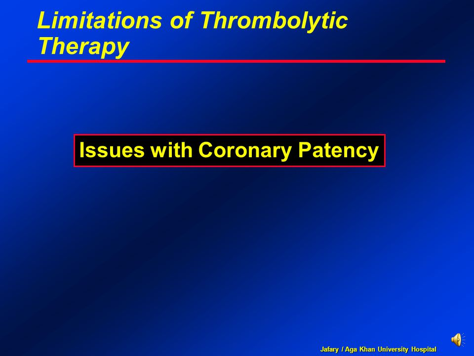 Jafary / Aga Khan University Hospital Limitations of Thrombolytic Therapy Issues with Coronary Patency