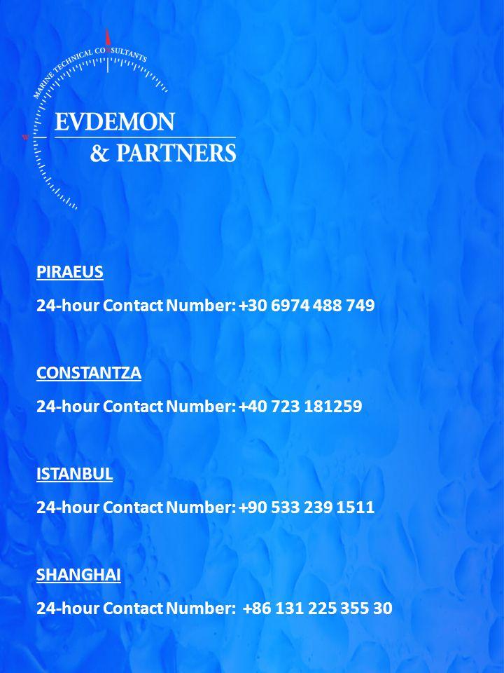 PIRAEUS 24-hour Contact Number: +30 6974 488 749 CONSTANTZA 24-hour Contact Number: +40 723 181259 ISTANBUL 24-hour Contact Number: +90 533 239 1511 SHANGHAI 24-hour Contact Number: +86 131 225 355 30