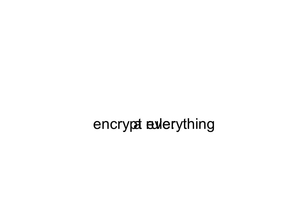 a rule:encrypt everything