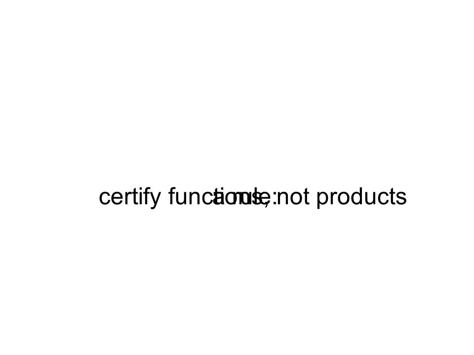 a rule:certify functions, not products