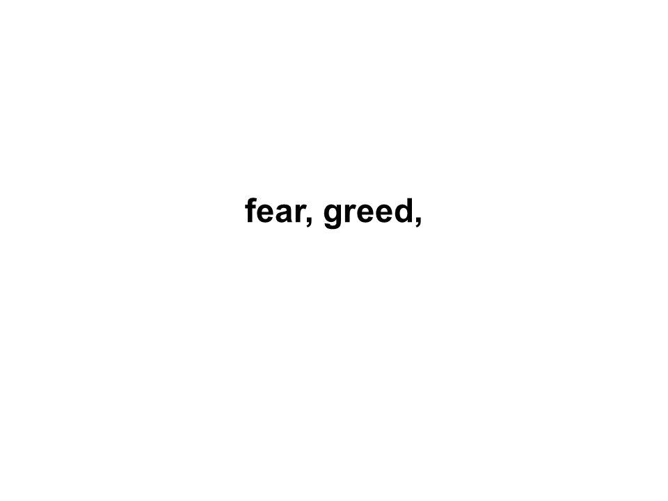 fear, greed,