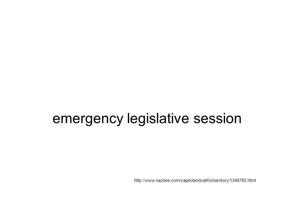 emergency legislative session http://www.sacbee.com/capitolandcalifornia/story/1348760.html