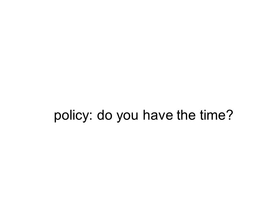 policy: do you have the time?
